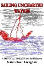 Sailing Uncharted Waters, Volume 1 ebook by Nan Creaghan