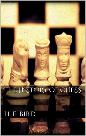 The history of Chess ebook by H. E. Bird