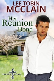 Her Reunion Bond (Christian Romance) - Sacred Bond Series Book 3 ebook by Lee Tobin McClain