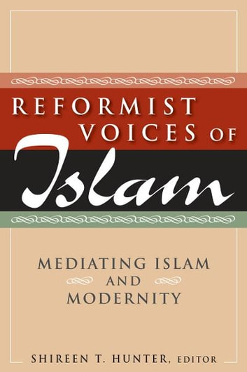 Reformist Voices of Islam: Mediating Islam and Modernity ebook by Shireen T. Hunter