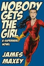 Nobody Gets the Girl ebook by James Maxey