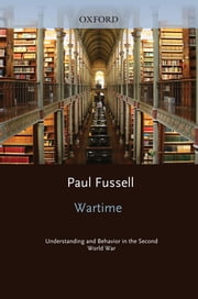 Wartime - Understanding and Behavior in the Second World War ebook by Paul Fussell