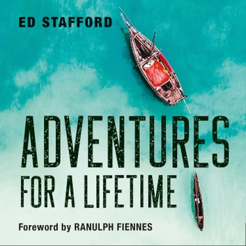 Adventures for a Lifetime audiobook by Ed Stafford