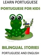 Learn Portuguese: Portuguese for Kids - Bilingual Stories in English and Portuguese ebook by LingoLibros