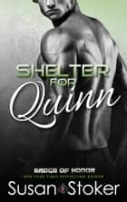 Shelter for Quinn - A Firefighter/Police Romantic Suspense Novel ebooks by Susan Stoker