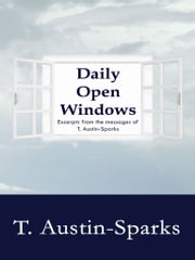 Daily Open Windows - Excerpts from the Messages of T. Austin-Sparks ebook by T. Austin-Sparks
