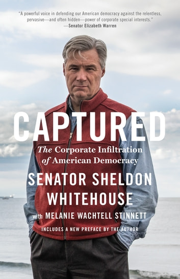 Captured - The Corporate Infiltration of American Democracy ebook by Sheldon Whitehouse