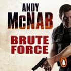 Brute Force - (Nick Stone Thriller 11) audiobook by Andy McNab