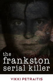 The Frankston Serial Killer ebook by Vikki Petraitis