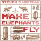 Make Elephants Fly - The Process of Radical Innovation audiobook by Steven Hoffman, Dan Woren