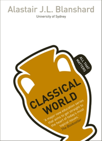 Classical World: All That Matters - Book ebook by Alastair J. L. Blanshard