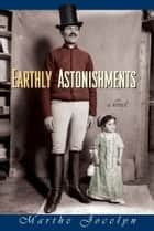 Earthly Astonishments eBook by Marthe Jocelyn