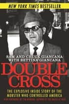 Double Cross - The Explosive Inside Story of the Mobster Who Controlled America ebook by