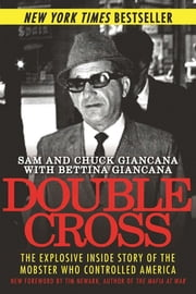 Double Cross - The Explosive Inside Story of the Mobster Who Controlled America ebook by Sam Giancana, Chuck Giancana, Bettina Giancana,...