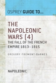 The Napoleonic Wars (4) - The fall of the French empire 1813?1815 ebook by Gregory Fremont-Barnes