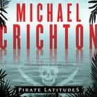 Pirate Latitudes - A Novel audiobook by Michael Crichton