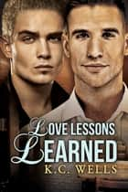 Love Lessons Learned ebook by K.C. Wells