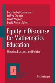 Equity in Discourse for Mathematics Education - Theories, Practices, and Policies ebook by Beth Herbel-Eisenmann,Jeffrey Choppin,David Wagner,David Pimm