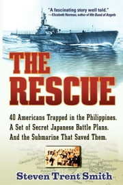 The Rescue: A True Story of Courage and Survival in World War II ebook by Smith, Steven Trent