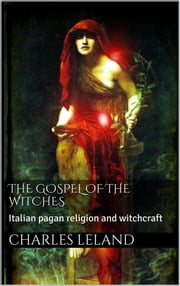 The Gospel of the Witches ebook by Charles G. Leland