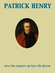 Give Me Liberty or Give Me Death ebook by Patrick Henry