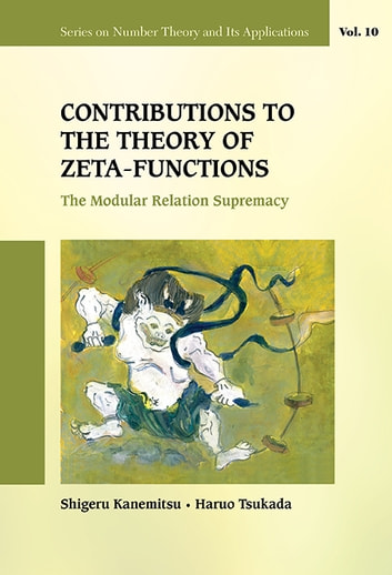 Contributions to the Theory of Zeta-Functions - The Modular Relation Supremacy ebook by Shigeru Kanemitsu,Haruo Tsukada