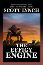 The Effigy Engine ebook by Scott Lynch