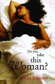 Do You Take This Woman? - A Novel ebook by RM Johnson