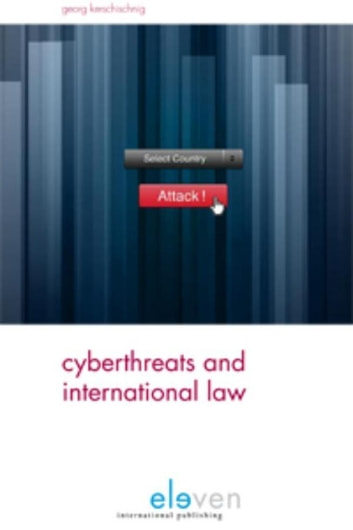 Cyberthreats and international law ebook by Georg Kerschischnig
