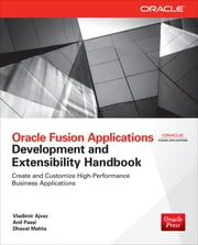 Oracle Fusion Applications Development and Extensibility Handbook ebook by Vladimir Ajvaz,Anil Passi,Dhaval Mehta