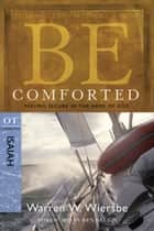 Be Comforted (Isaiah) - Feeling Secure in the Arms of God eBook by Warren W. Wiersbe