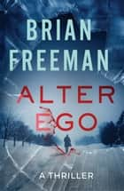Alter-Ego - The most explosive and gripping thriller you'll read this year ebook by Brian Freeman