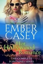 Hot Hollywood Romance - The Complete Fontaines Series Boxed Set eBook by Ember Casey
