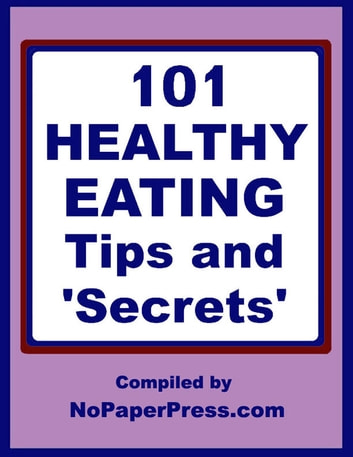 101 Healthy Eating Tips & Secrets ebook by NoPaperPress Staff