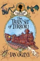 The Train Set of Terror: A Mease Stubbs Adventure ebook by Ian Ogilvie, Chris Mould