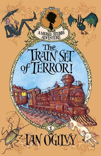 The Train Set of Terror: A Mease Stubbs Adventure ebook by Ian Ogilvie