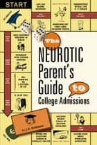 The Neurotic Parent's Guide to College Admissions: Strategies for Helicoptering, Hot-housing & Micromanaging ebook by J.D. Rothman