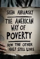 The American Way of Poverty ebook by Sasha Abramsky