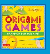 Origami Games - Hands-on Fun for Kids! ebook by Joel Stern