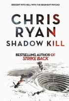 Shadow Kill - A Strike Back Novel (2) ebook by Chris Ryan