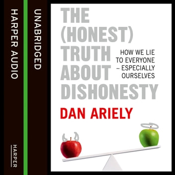 The (Honest) Truth About Dishonesty: How We Lie to Everyone – Especially Ourselves audiobook by Dan Ariely