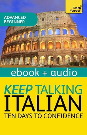 Keep Talking Italian Audio Course - Ten Days to Confidence - Enhanced Edition ebook by Maria Guarnieri,Federica Sturani
