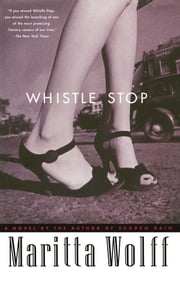 Whistle Stop - A Novel ebook by Maritta Wolff