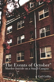 """The Events of October"": Murder-Suicide on a Small Campus ebook by Gail Griffin"