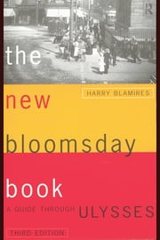 The New Bloomsday Book: A Guide Through Ulysses ebook by Blamires, Harry