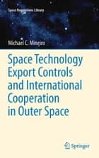 Space Technology Export Controls and International Cooperation in Outer Space ebook by Michael Mineiro