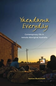 Yuendumu Everyday - Contemporary Life in Remote Aboriginal Australia ebook by Yasmine Musharbash