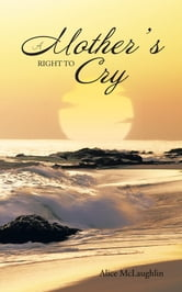 A MOTHER'S RIGHT TO CRY ebook by Alice McLaughlin