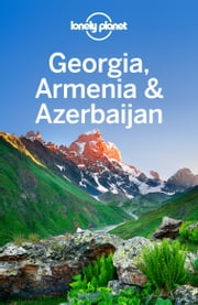 Lonely Planet Georgia, Armenia & Azerbaijan ebook by Lonely Planet,Alex Jones,Tom Masters,Virginia Maxwell,John Noble