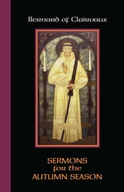 Bernard of Clairvaux - Sermons for the Autumn Season ebook by Irene Edmonds,Mark A. Scott OCSO,Wim Verbaal